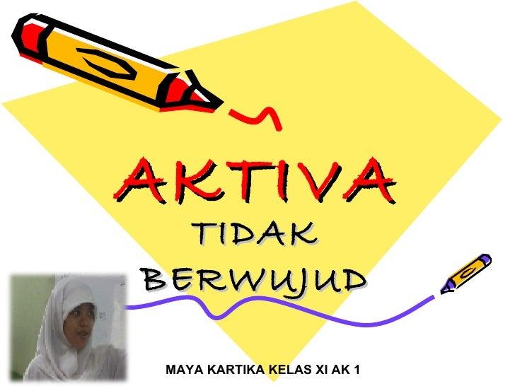 AKTIVA  TIDAKBERWUJUD MAYA KARTIKA KELAS XI AK 1