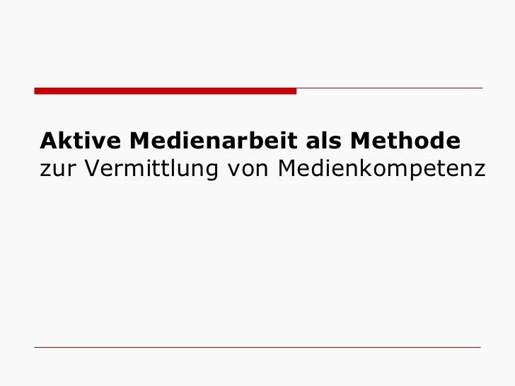 Aktive Medienarbeit als Methodezur Vermittlung von Medienkompetenz