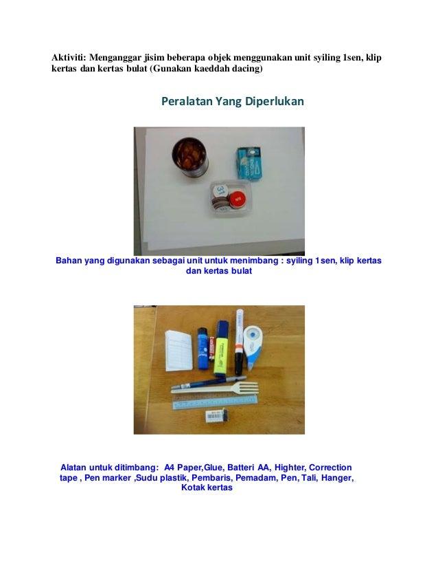 Aktiviti: Menganggar jisim beberapa objek menggunakan unit syiling 1sen, klip kertas dan kertas bulat (Gunakan kaeddah dac...