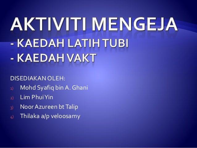 DISEDIAKAN OLEH: 1) Mohd Syafiq bin A. Ghani 2) Lim PhuiYin 3) Noor Azureen btTalip 4) Thilaka a/p veloosamy