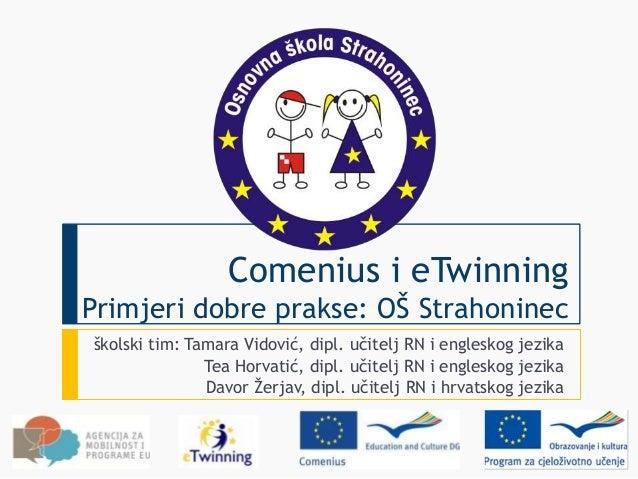 Comenius i eTwinningPrimjeri dobre prakse: OŠ Strahoninecškolski tim: Tamara Vidović, dipl. učitelj RN i engleskog jezika ...