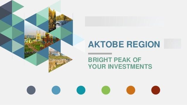 AKTOBE REGION BRIGHT PEAK OF YOUR INVESTMENTS