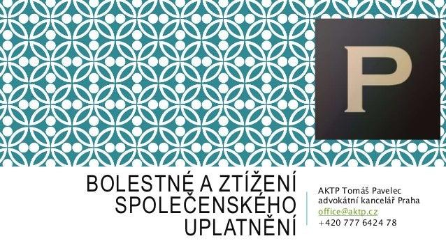 BOLESTNÉ A ZTÍŽENÍ  SPOLEČENSKÉHO  UPLATNĚNÍ  AKTP Tomáš Pavelec  advokátní kancelář Praha  office@aktp.cz  +420 777 6424 ...
