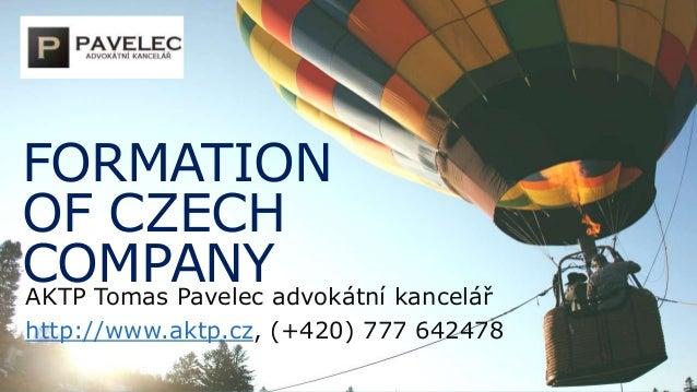 FORMATION  OF CZECH  COMPANY  AKTP Tomas Pavelec advokátní kancelář  http://www.aktp.cz, (+420) 777 642478
