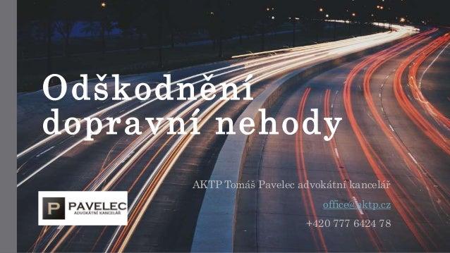 Odškodnění dopravní nehody AKTP Tomáš Pavelec advokátní kancelář office@aktp.cz +420 777 6424 78