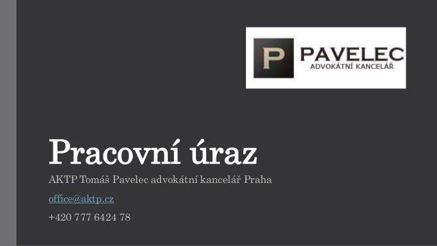Pracovní úraz  AKTP Tomáš Pavelec advokátní kancelář Praha  office@aktp.cz  +420 777 6424 78