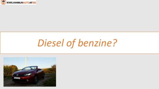 Diesel of benzine?