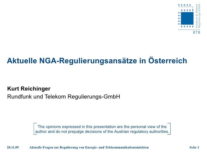Aktuelle NGA-Regulierungsansätze in Österreich Kurt Reichinger Rundfunk und Telekom Regulierungs-GmbH The opinions express...