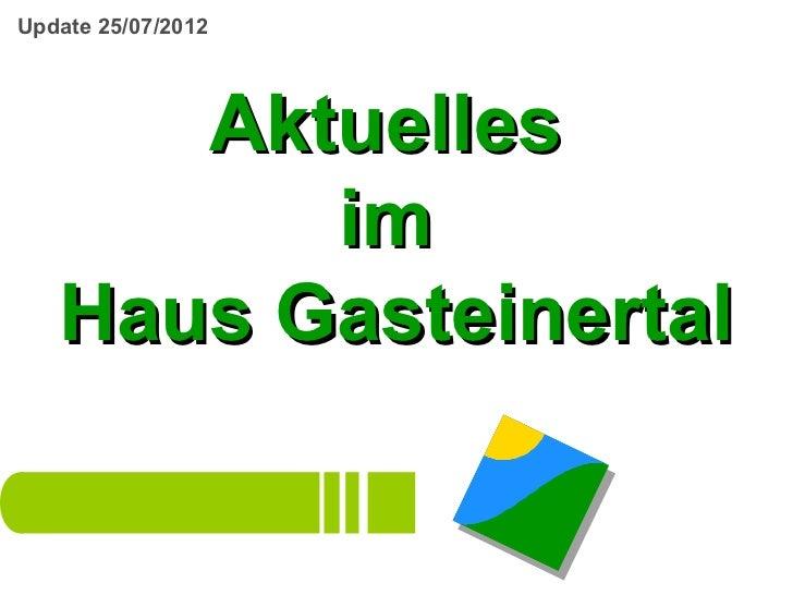 Update 25/07/2012      Aktuelles         im   Haus Gasteinertal
