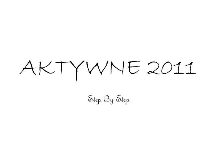 AKTYWNE 2011 Step By Step