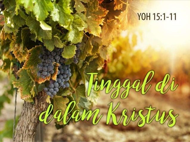 Tinggal di dalam Kristus YOH 15:1-11