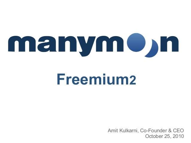 Amit Kulkarni, Co-Founder & CEO October 25, 2010 Freemium2