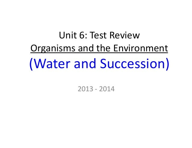 Unit  6:  Test  Review   Organisms  and  the  Environment    (Water  and  Succession)   2013  -‐...