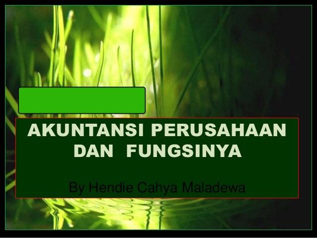 AKUNTANSI PERUSAHAAN   DAN FUNGSINYA   By Hendie Cahya Maladewa