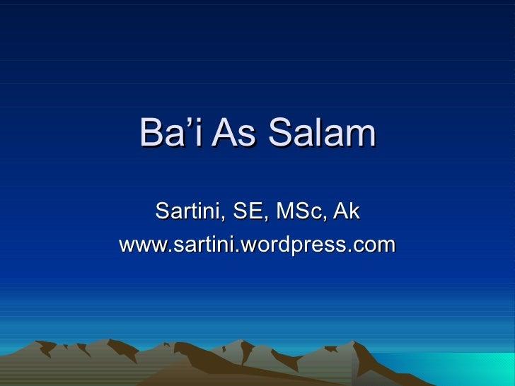 Ba'i As Salam Sartini, SE, MSc, Ak www.sartini.wordpress.com
