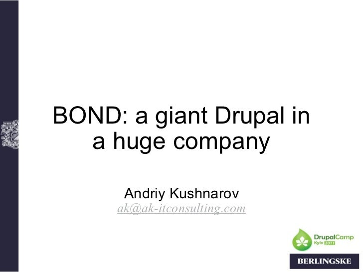 BOND:a giantDrupalin ahugecompany Andriy Kushnarov [email_address]