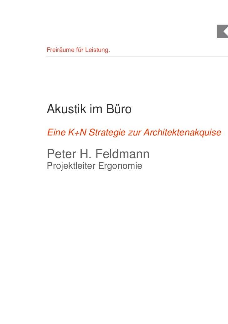 Freiräume für Leistung.Akustik im BüroEine K+N Strategie zur ArchitektenakquisePeter H. FeldmannProjektleiter Ergonomie   ...