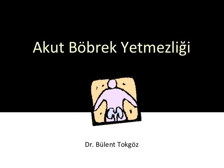 Akut Böbrek Yetmezliği       Dr. Bülent Tokgöz