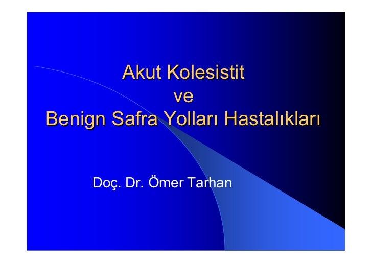 Akut Kolesistit              veBenign Safra Yolları Hastalıkları     Doç. Dr. Ömer Tarhan