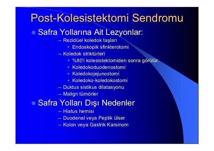 Post-Kolesistektomi Sendromu Safra Yollarına Ait Lezyonlar:      – Rezidüel koledok taşları         • Endoskopik sfinktero...
