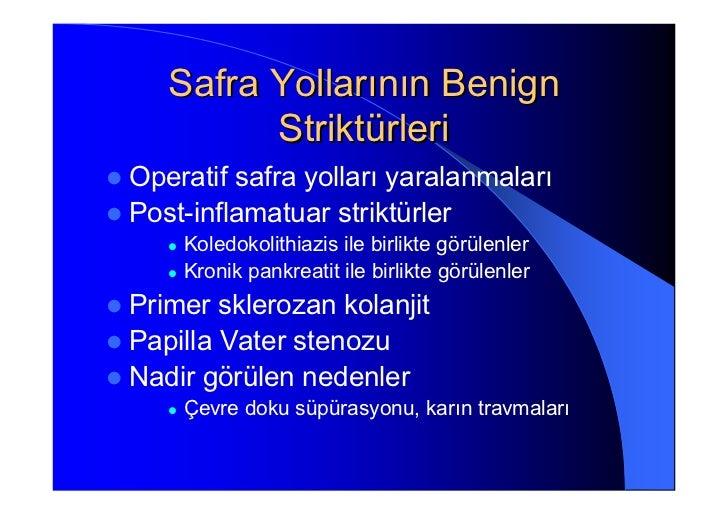 Safra Yollarının Benign         StriktürleriOperatif safra yolları yaralanmalarıPost-inflamatuar striktürler    Koledokoli...