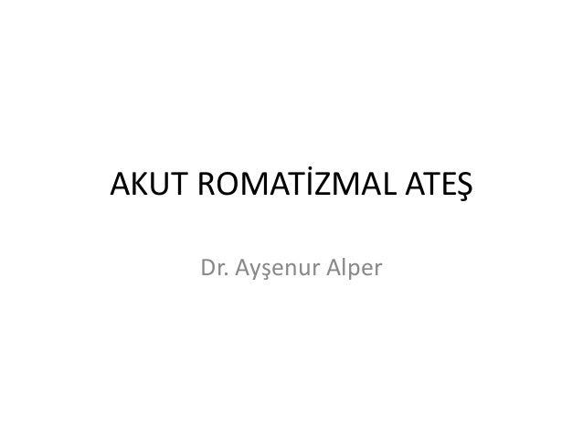 AKUT ROMATİZMAL ATEŞ      Dr. Ayşenur Alper