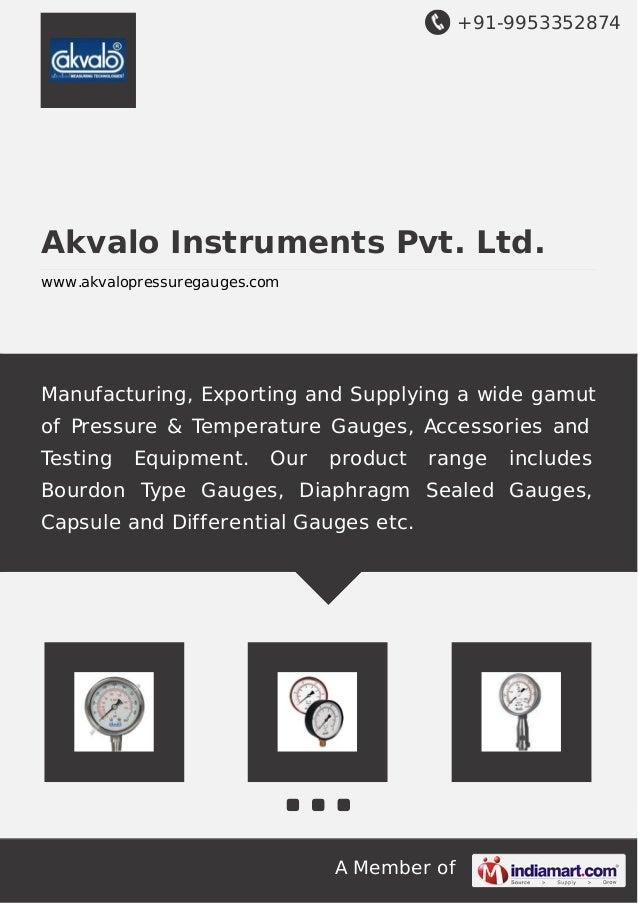 +91-9953352874 A Member of Akvalo Instruments Pvt. Ltd. www.akvalopressuregauges.com Manufacturing, Exporting and Supplyin...
