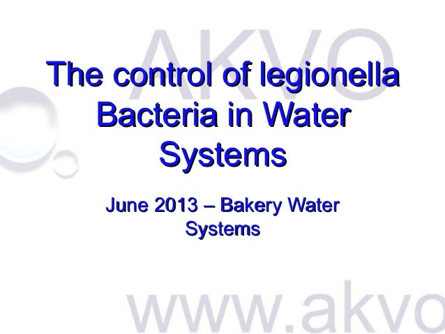 The control of legionella Bacteria in Water Systems June 2013 – Bakery Water Systems