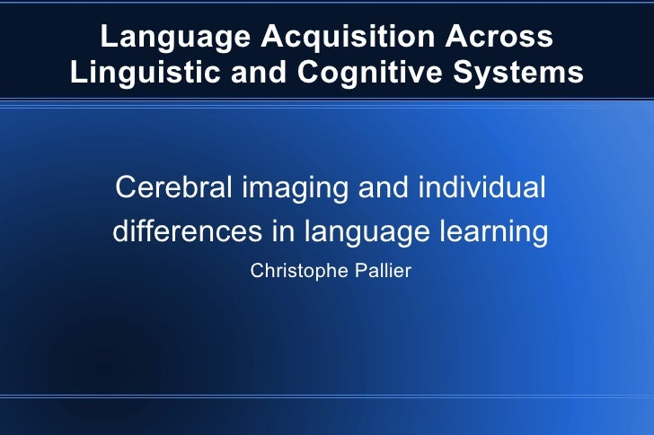 Language Acquisition AcrossLinguistic and Cognitive Systems  Cerebral imaging and individual  differences in language lear...