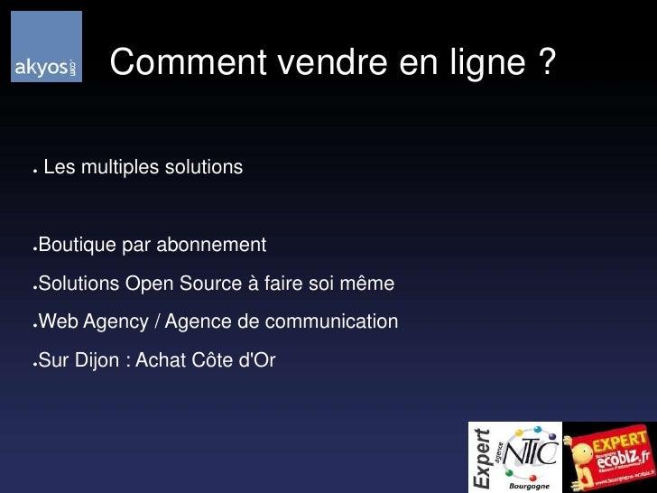 Comment vendre en ligne ?<br /> Les multiples solutions<br />Boutique par abonnement<br />Solutions Open Source à faire s...