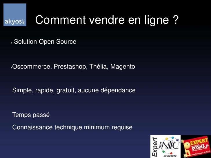 Comment vendre en ligne ?<br /> Solution Open Source<br />Oscommerce, Prestashop, Thélia, Magento<br /> Simple, rapide, g...