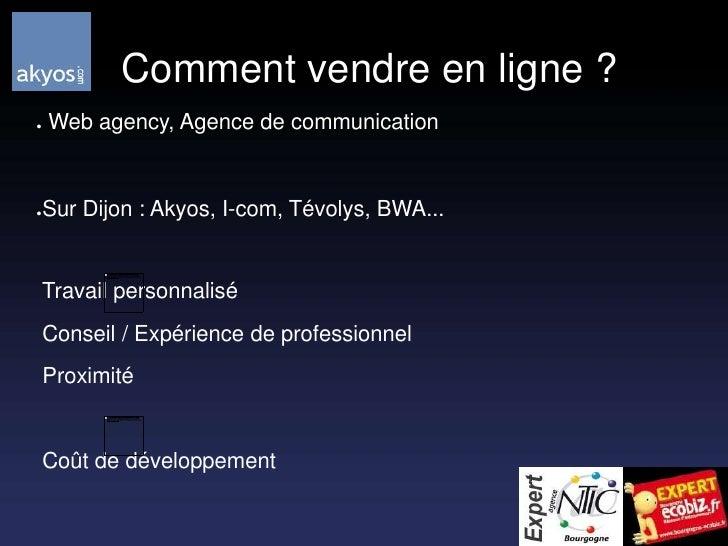 Comment vendre en ligne ?<br /> Web agency, Agence de communication<br />Sur Dijon : Akyos, I-com, Tévolys, BWA...<br /> ...