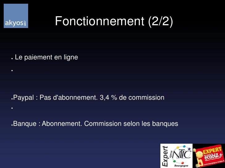 Fonctionnement (2/2)<br /> Le paiement en ligne<br />Paypal : Pas d'abonnement. 3,4 % de commission<br />Banque : Abonnem...
