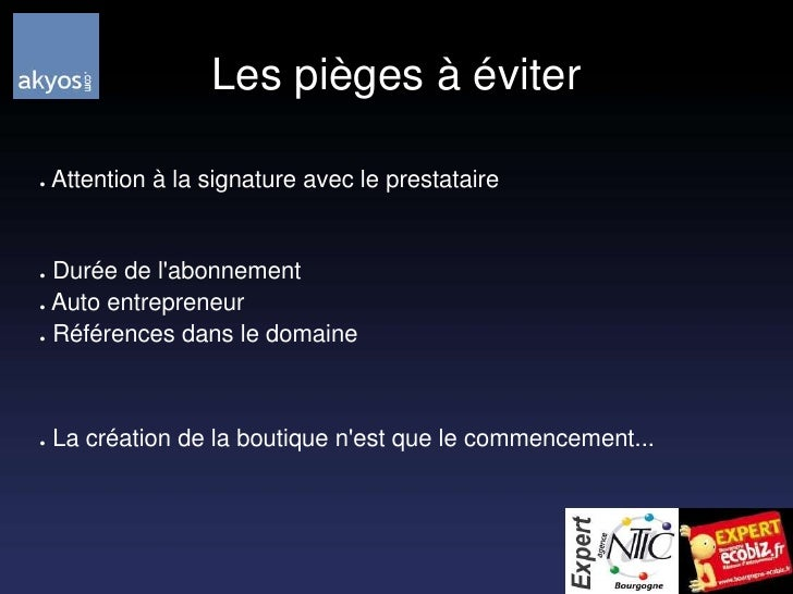 Les pièges à éviter<br /> Attention à la signature avec le prestataire<br /> Durée de l'abonnement<br /> Auto entrepreneur...