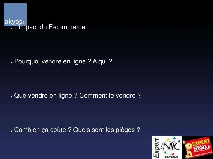 Plan<br /> L'impact du E-commerce<br /> Pourquoi vendre en ligne ? A qui ?<br /> Que vendre en ligne ? Comment le vendre ?...