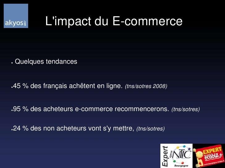 L'impact du E-commerce<br /> Quelques tendances<br />45 % des français achêtent en ligne. (tns/sotres 2008)<br />95 % des...
