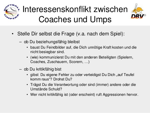 Interessenskonflikt zwischen         Coaches und Umps• Stelle Dir selbst die Frage (v.a. nach dem Spiel):   – ob Du bezieh...