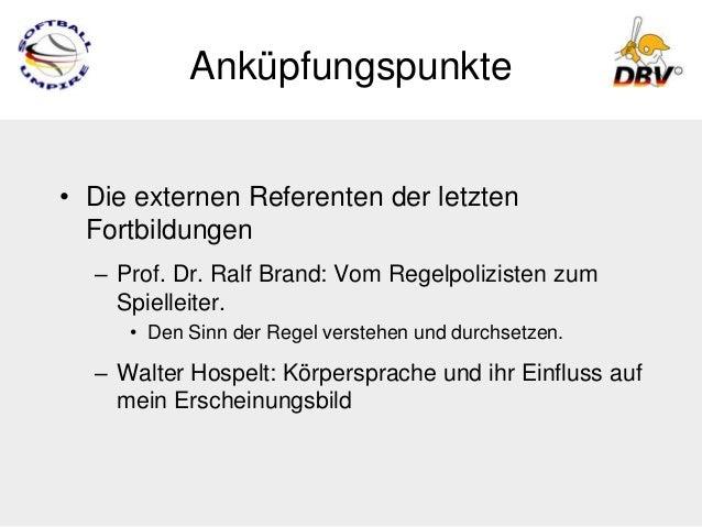 Anküpfungspunkte• Die externen Referenten der letzten  Fortbildungen  – Prof. Dr. Ralf Brand: Vom Regelpolizisten zum    S...