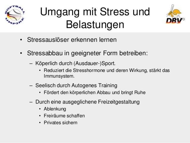Umgang mit Stress und           Belastungen• Stressauslöser erkennen lernen• Stressabbau in geeigneter Form betreiben:   –...