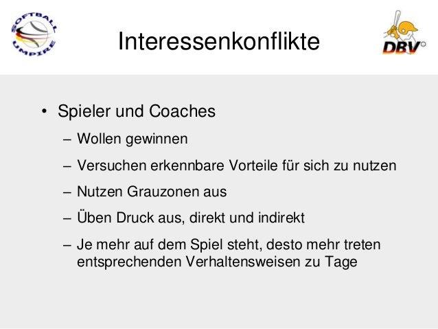 Interessenkonflikte• Spieler und Coaches  – Wollen gewinnen  – Versuchen erkennbare Vorteile für sich zu nutzen  – Nutzen ...