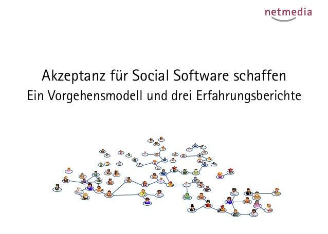 Akzeptanz für Social Software schaffen Ein Vorgehensmodell und drei Erfahrungsberichte