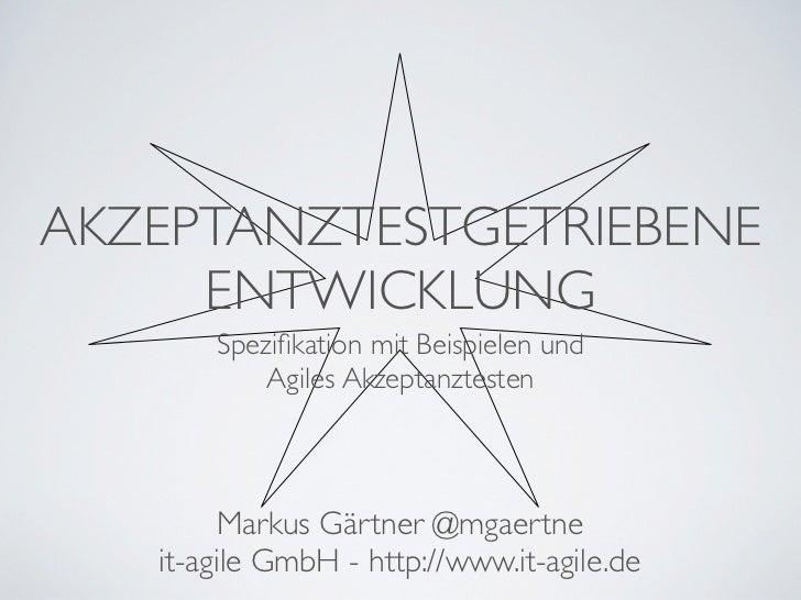 AKZEPTANZTESTGETRIEBENE     ENTWICKLUNG       Spezifikation mit Beispielen und           Agiles Akzeptanztesten         Mar...