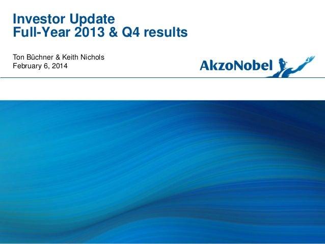 Investor Update Full-Year 2013 & Q4 results Ton Büchner & Keith Nichols February 6, 2014