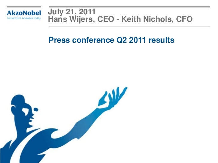 July 21, 2011Hans Wijers, CEO - Keith Nichols, CFOPress conference Q2 2011 results