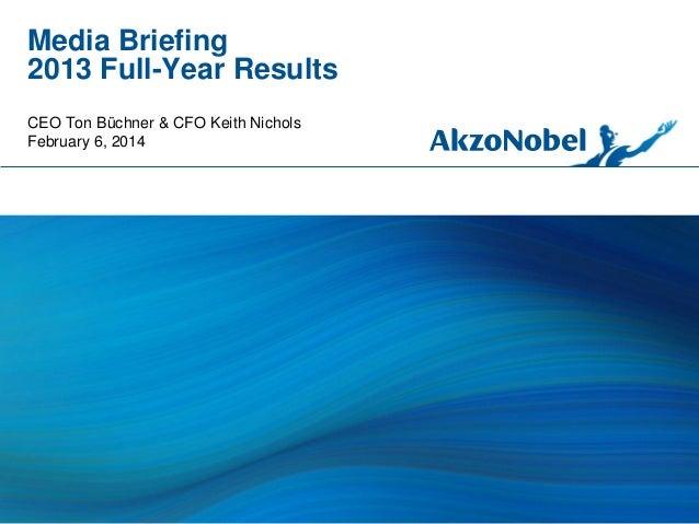 Media Briefing 2013 Full-Year Results CEO Ton Büchner & CFO Keith Nichols February 6, 2014