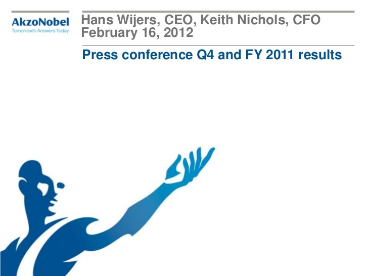 Hans Wijers, CEO, Keith Nichols, CFOFebruary 16, 2012Press conference Q4 and FY 2011 results