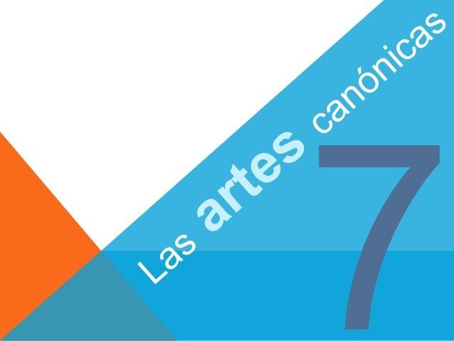 ¿QUÉ SON LAS ARTES CANÓNICAS?  El término canónico hace  referencia a que las artes  principales, que son siete,  manejan ...