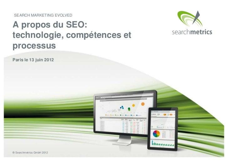SEARCH MARKETING EVOLVEDA propos du SEO:technologie, compétences etprocessusParis le 13 juin 2012® Searchmetrics GmbH 2012