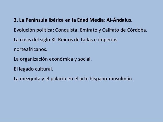 3. La Península Ibérica en la Edad Media: Al-Ándalus. Evolución política: Conquista, Emirato y Califato de Córdoba. La cri...
