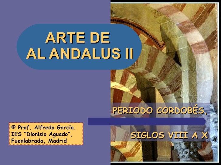"""ARTE DE  AL ANDALUS II PERIODO CORDOBÉS, SIGLOS VIII A X © Prof. Alfredo García. IES """"Dionisio Aguado"""", Fuenlabrada, Madrid"""